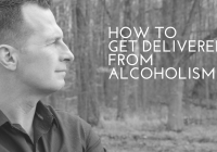 how toget deliveredfrom alcoholism