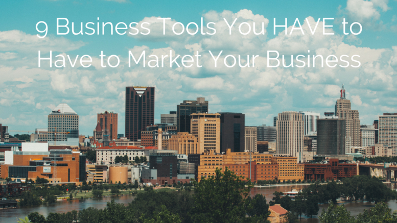 9 Business Tools You HAVE to Have to Market Your Business